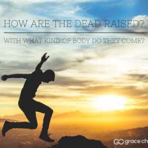 The Resurrection Body – What Will It Be Like?