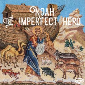 Noah The Imperfect Hero