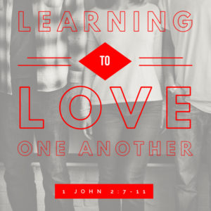 Learning To Love One Another | 1 John 2:7-11