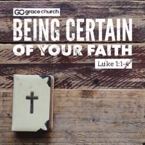 Being Certain Of Your Faith | Luke 1:1-4