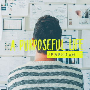 A Purposeful Life | Jeremiah 1