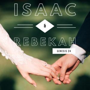 Isaac & Rebekah | Genesis 24
