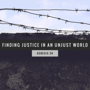 Finding Justice In An Unjust World |  Genesis 34