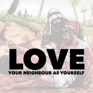 Love Your Neighbour | Luke 10:25-37