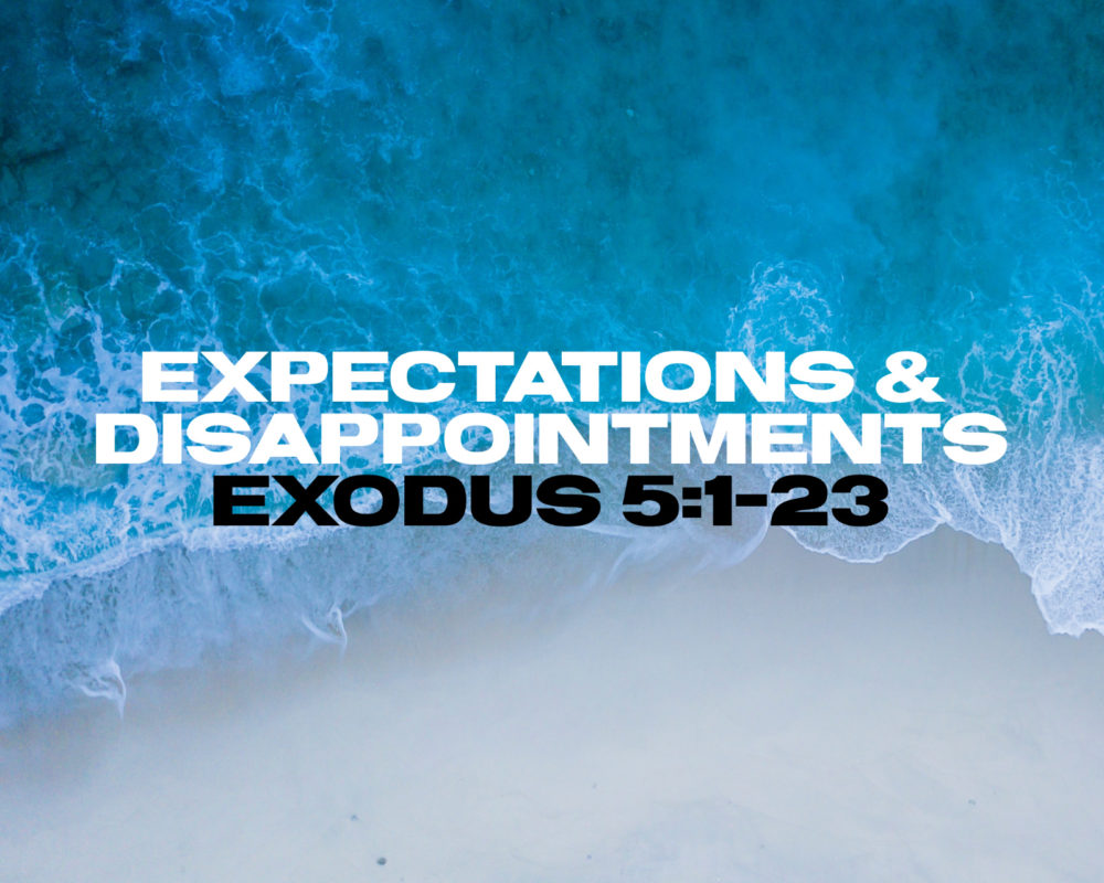 Expectations & Disappointments | Exodus 5:1-23