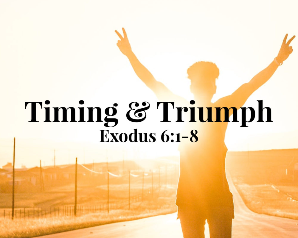 Timing and Triumph | Exodus 6:1-8