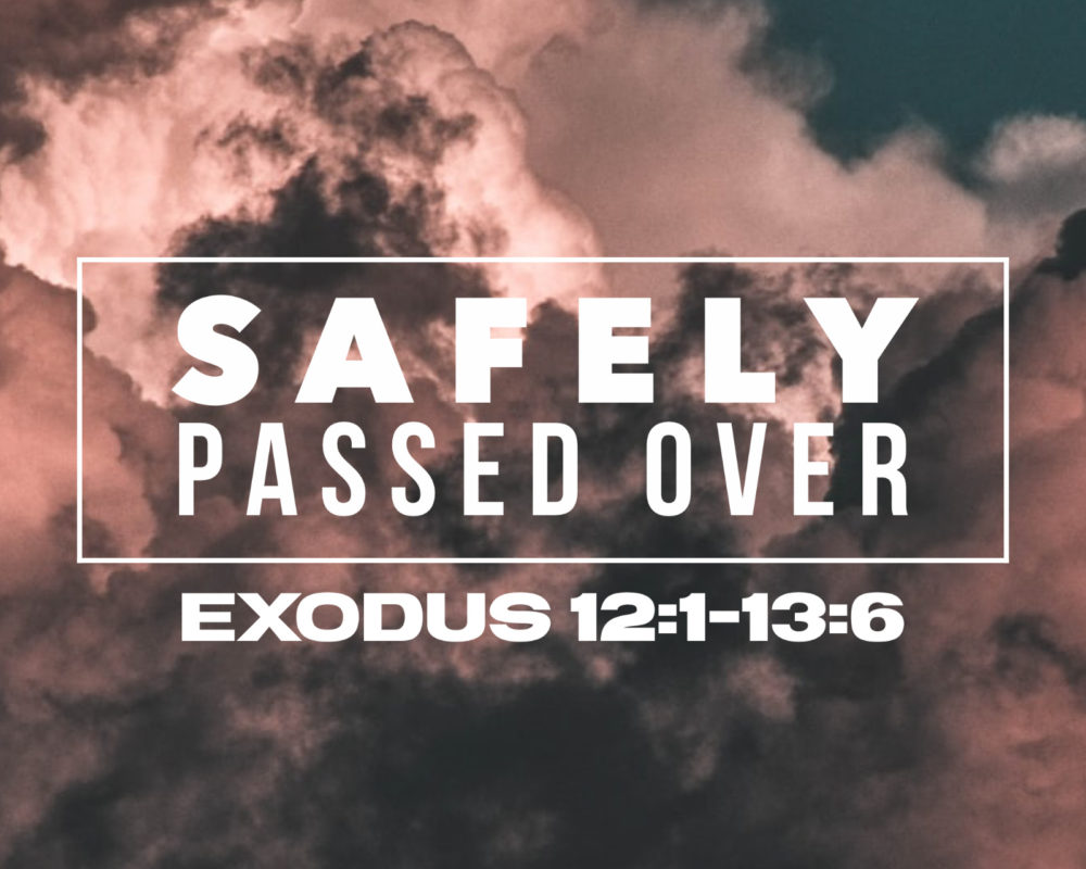 Safely Passed Over | Exodus 12:21-13:16