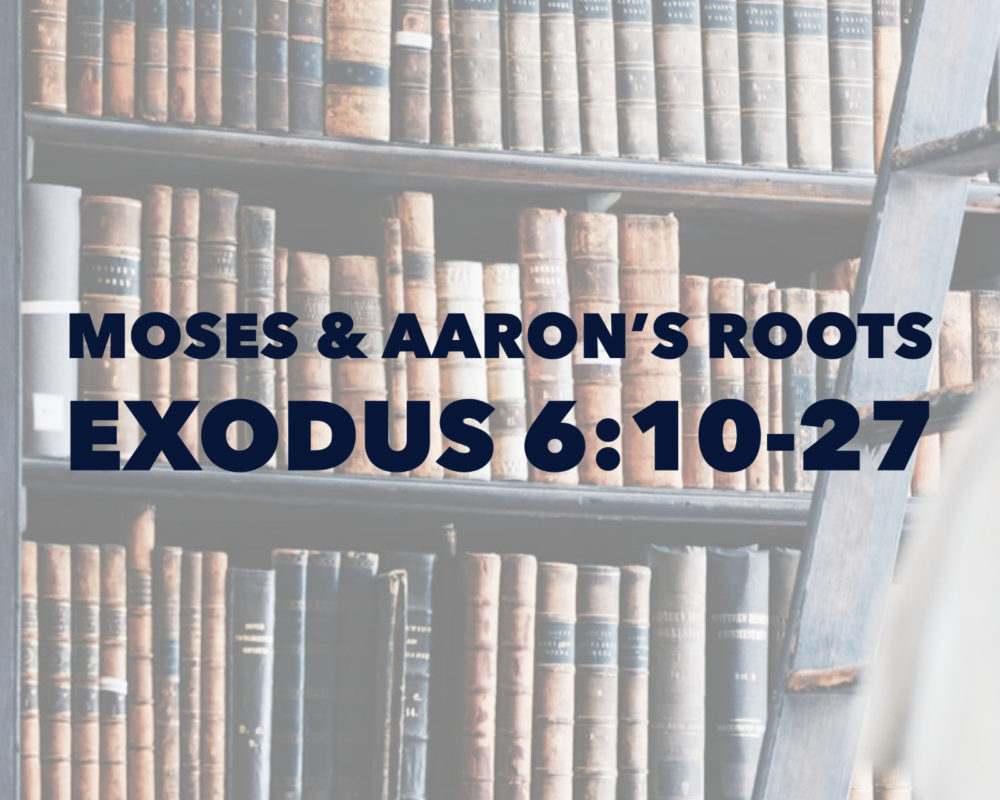 Moses and Aarons Roots | Exodus 6:10-27