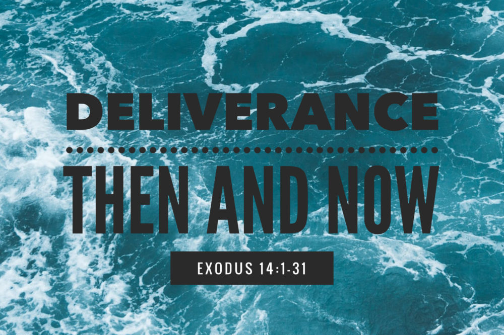 Deliverance Then And Now | Exodus 14:1-31