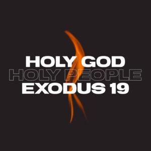 Holy God. Holy People   Exodus 19