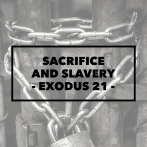 Sacrifice And Slavery | Exodus 20-21