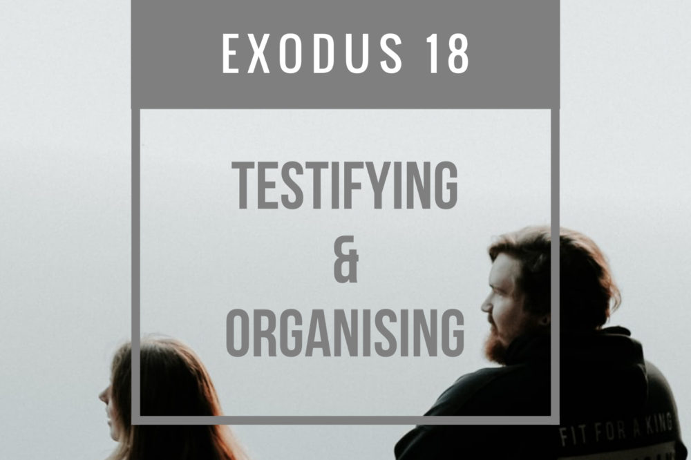 Testifying And Organising | Exodus 18