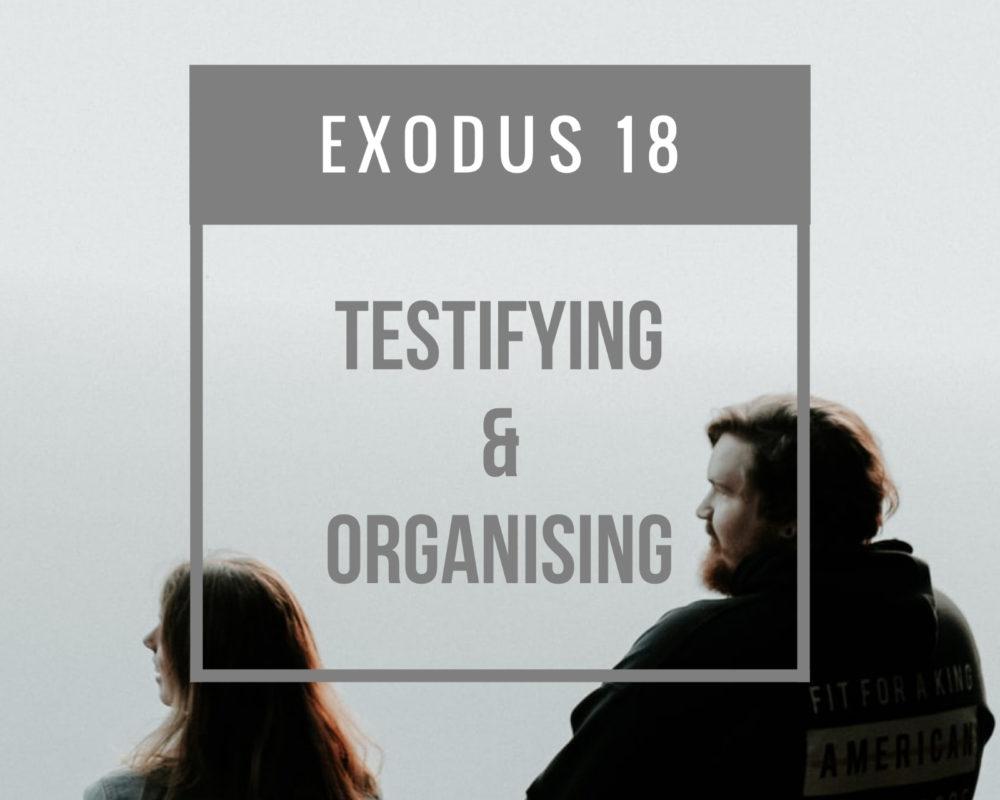 Testifying And Organising | Exodus 18