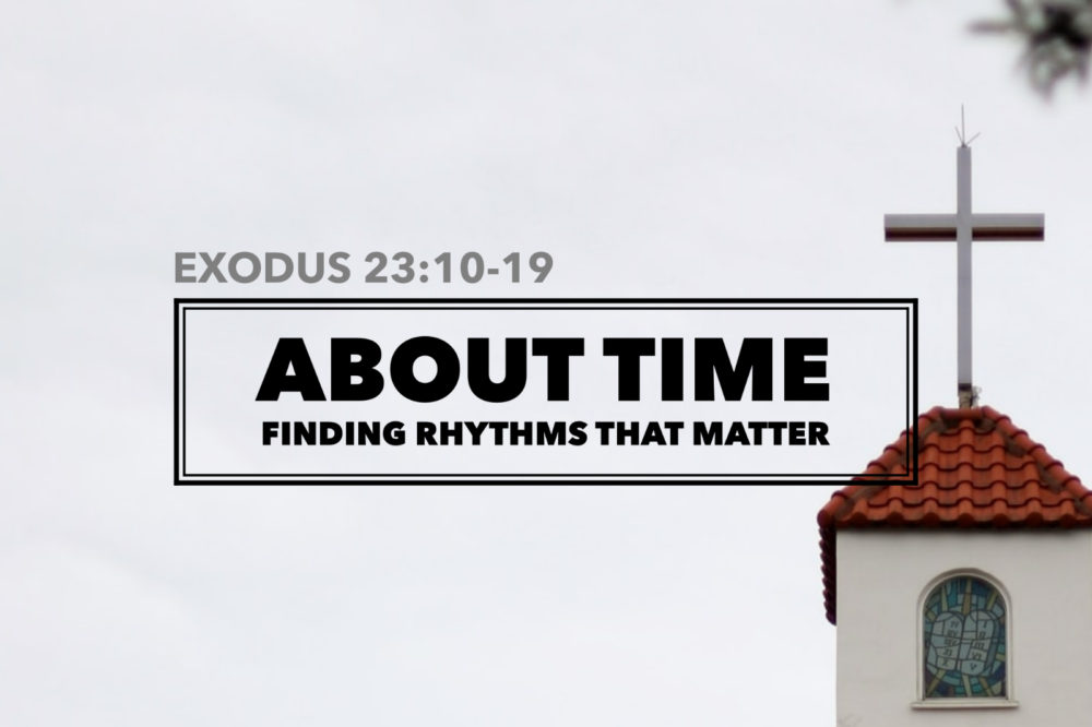 About Time | Exodus 23:10-19