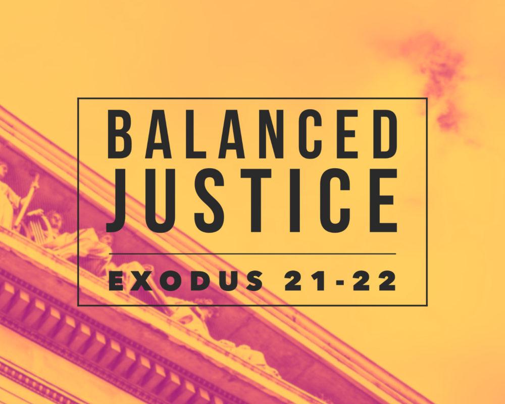 Balanced Justice | Exodus 21-22
