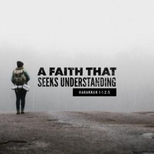 Faith That Seeks Understanding | Habakkuk