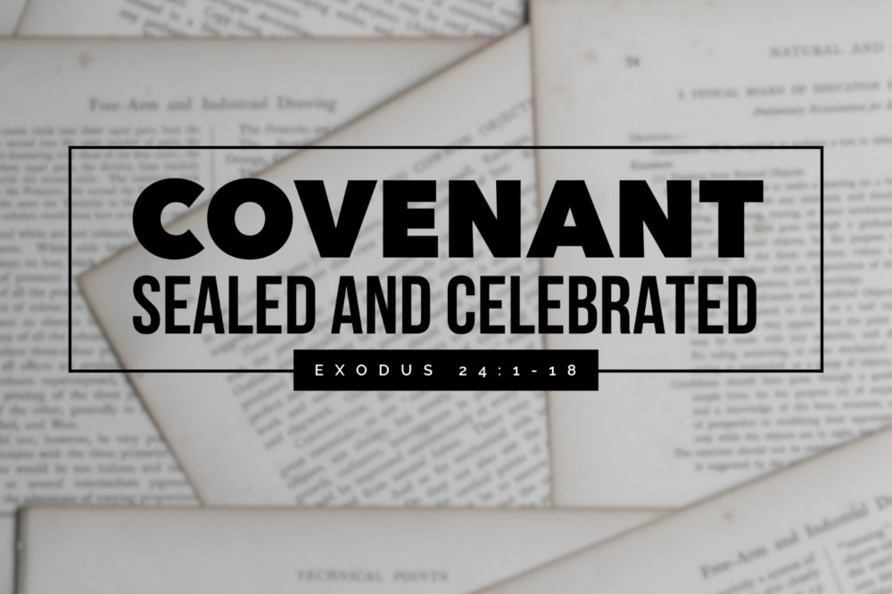 Covenant Sealed & Celebrated | Exodus 24:1-18