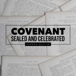 Covenant Sealed & Celebrated | Exodus 24:1-18