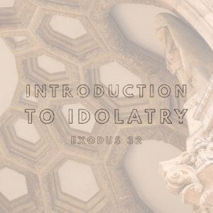 From God To Idols | Exodus 32