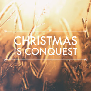 Christmas Is Conquest | Isaiah 9:1-7