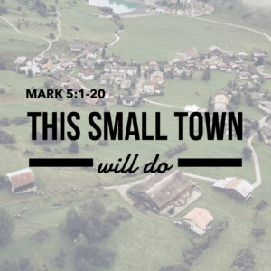 This Small Town | Mark 5:1-20