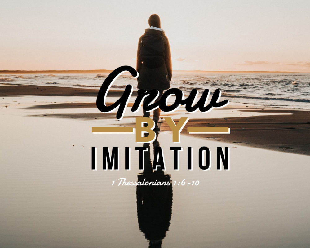 Grow By Imitation | 1 Thess. 1:6-10