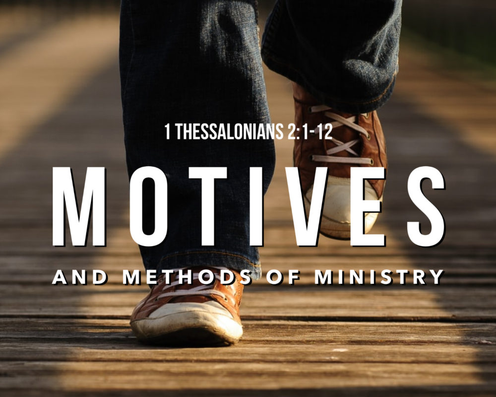 Motives & Methods | 1 Thess 2:1-12