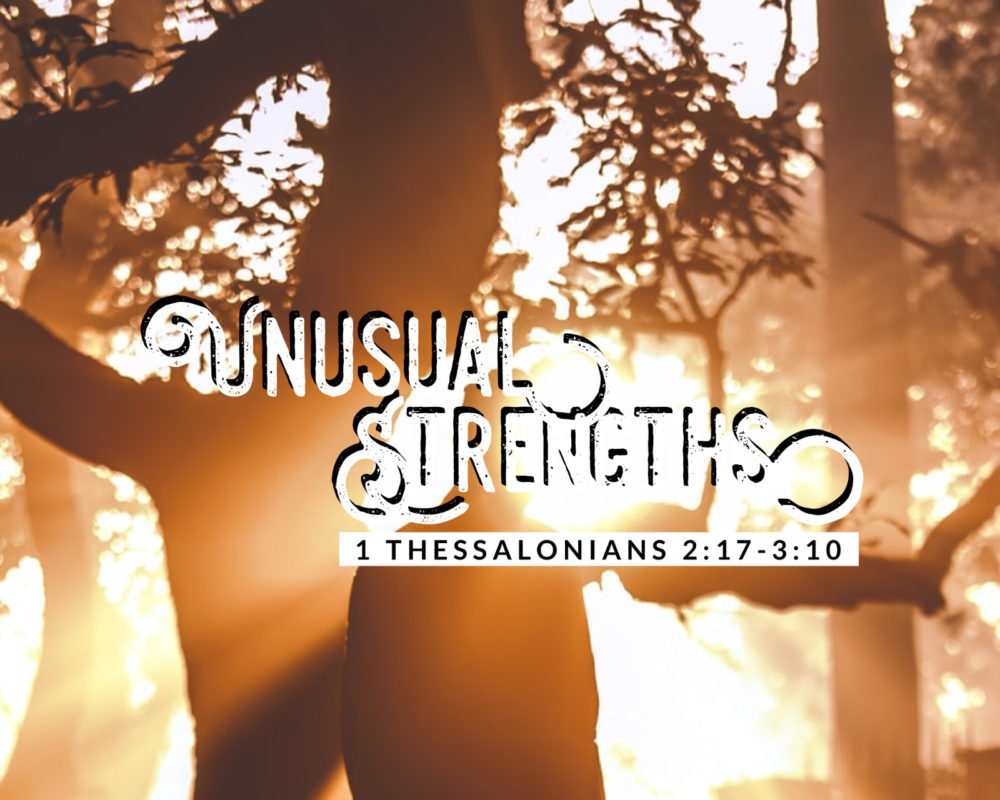 Unusual Strengths | 1 Thess 2:17-3:10