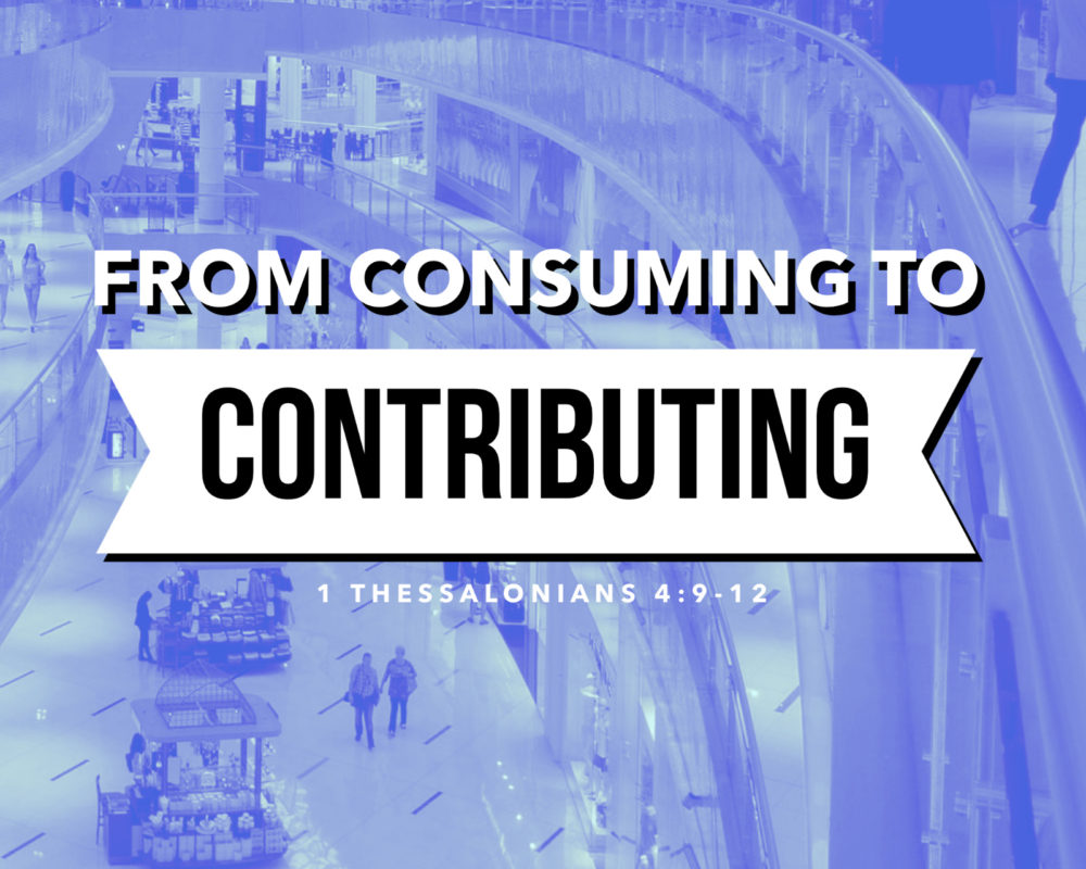From Consuming To Contributing | 1 Thess 4:9-12