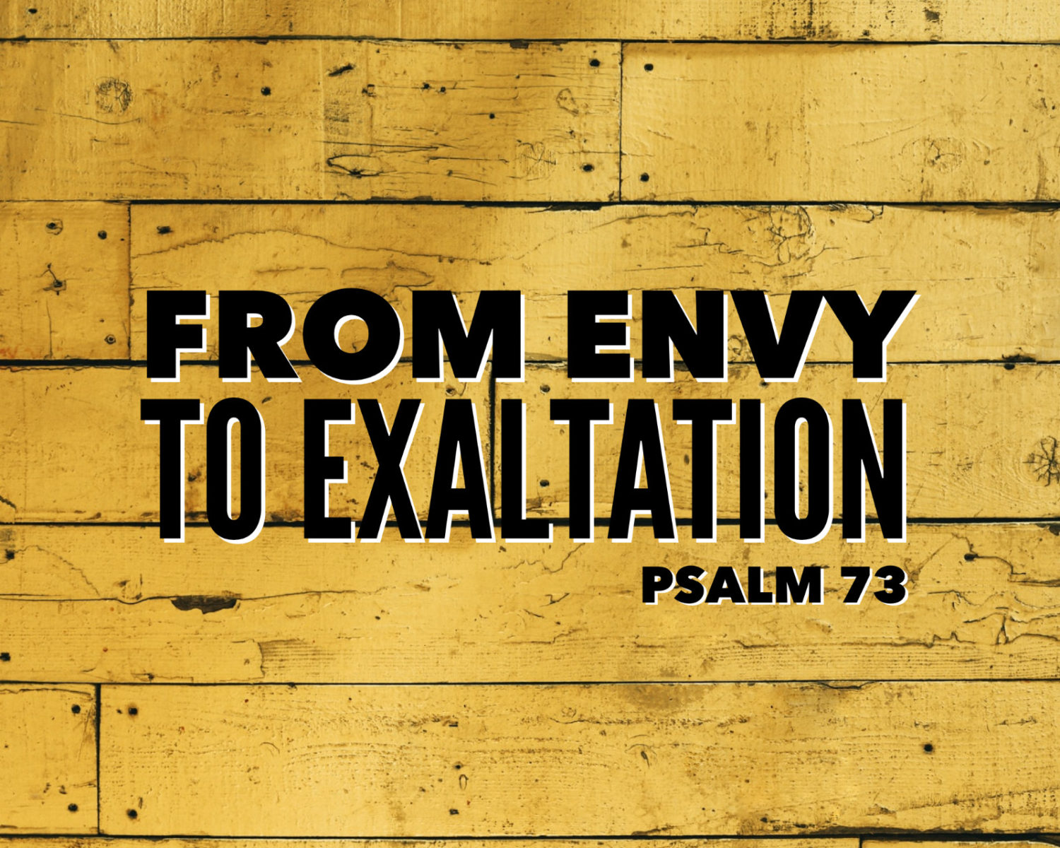 From Envy To Exaltation   Psalm 73