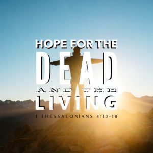 Hope For The Dead And Living   1 Thess 4:13-18