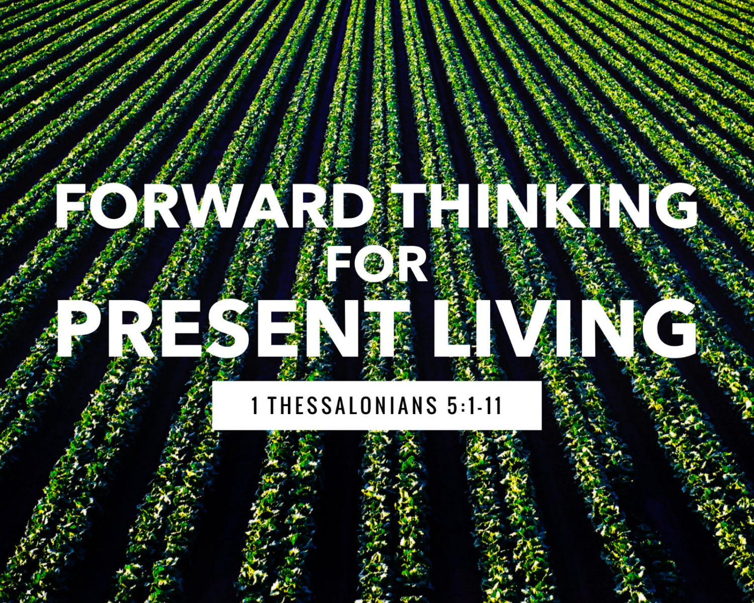 Forward Thinking For Present Living | 1 Thess 5:1-11