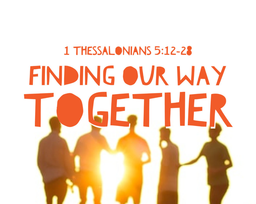 Finding Our Way Together | 1 Thess 5:12-28