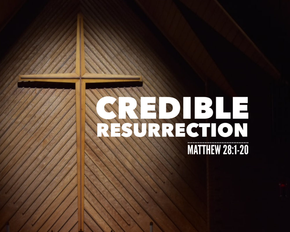 Credible Resurrection | Matthew 28:1-20