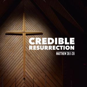 Credible Resurrection | Matthew 28:1-20