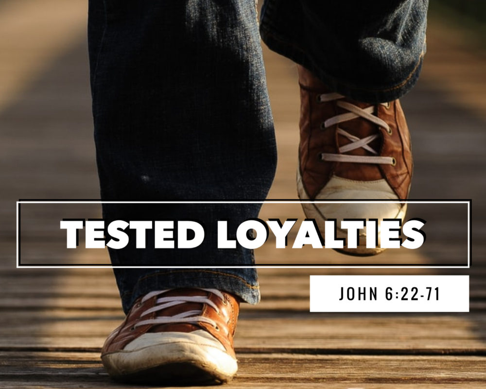 Tested Loyalties | John 6:22-71