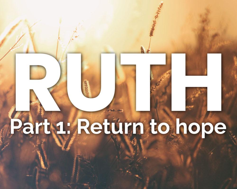 Return to hope | Ruth 1:1-22