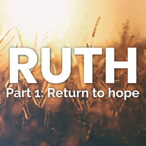 Return to hope   Ruth 1:1-22