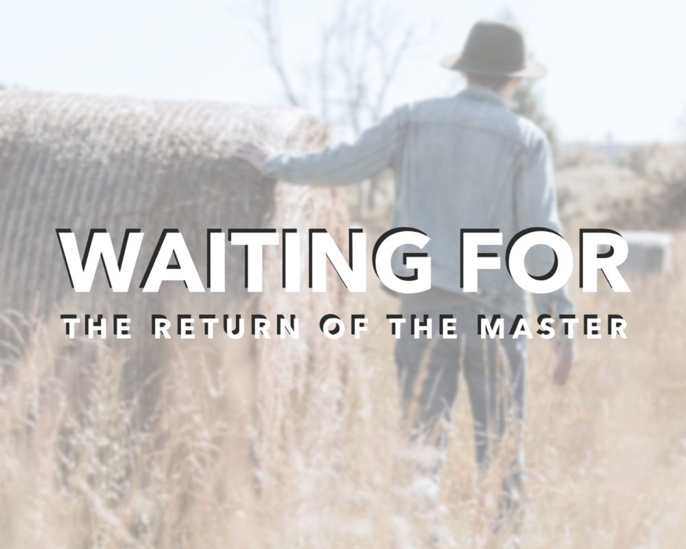 Waiting For The Master | Matthew 25:14-30