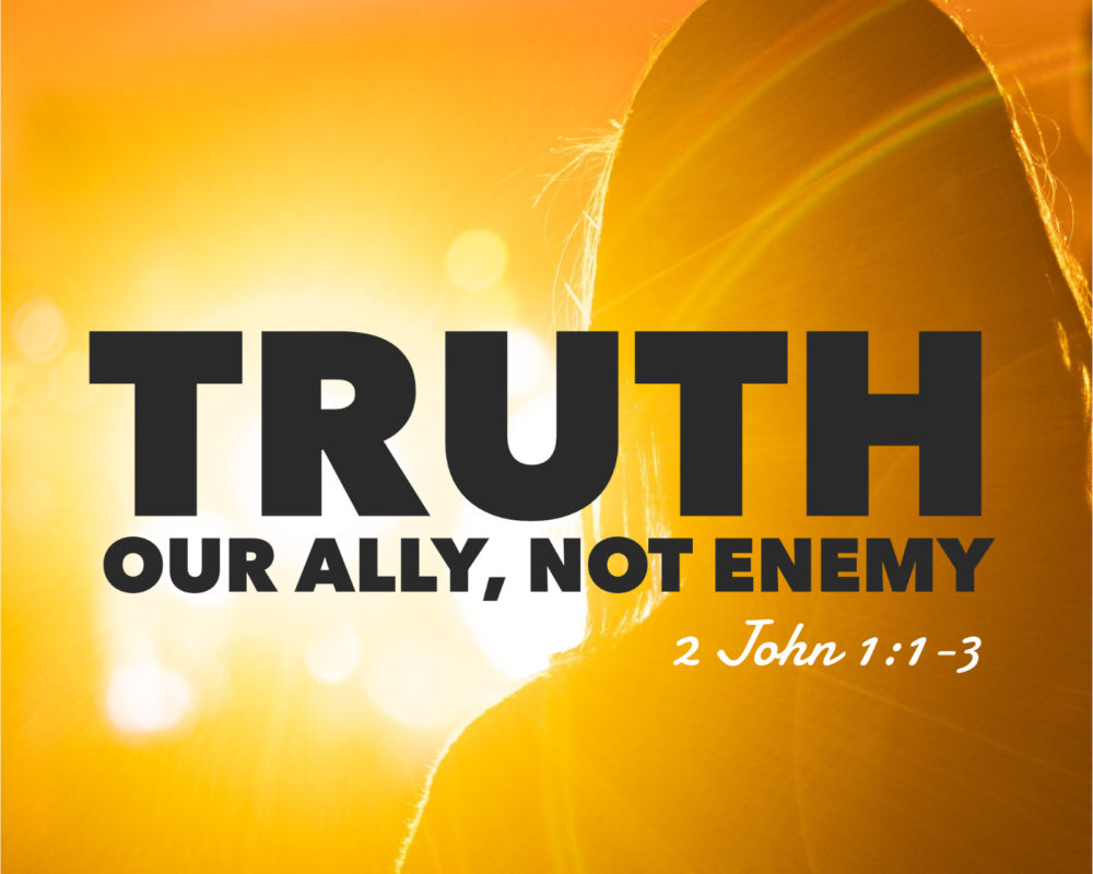Truth: Our Ally, Not Enemy | 2 John 1:1-3