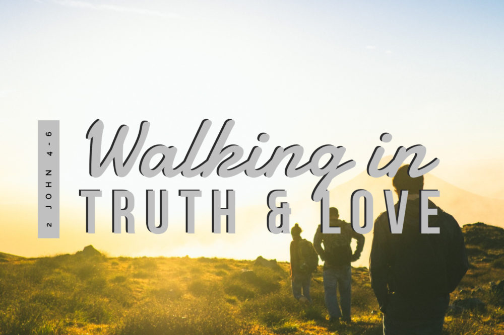 Truth And Love | 2 John 1:4-6