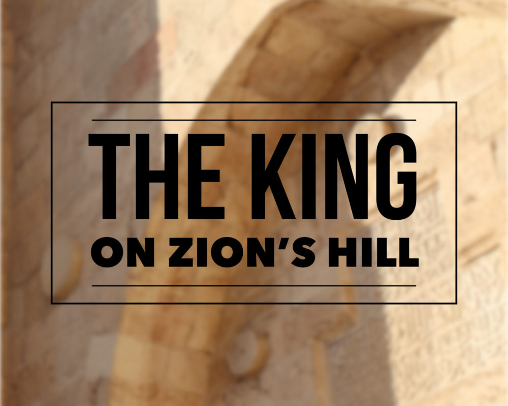 The King On Zion's Hill | Psalm 2