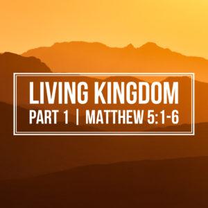 Living Kingdom | Matthew 5:1-6