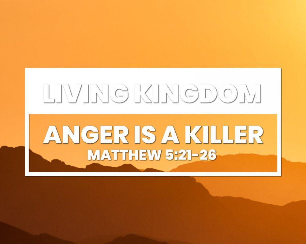 Anger Is A Killer | Matthew 5:21-26