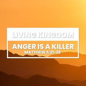 Anger Is A Killer   Matthew 5:21-26
