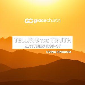 Telling The Truth   Matthew 5:33-37